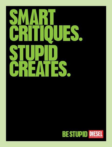Smart Critiques. Stupid Creates. Diesel, Be Stupid.